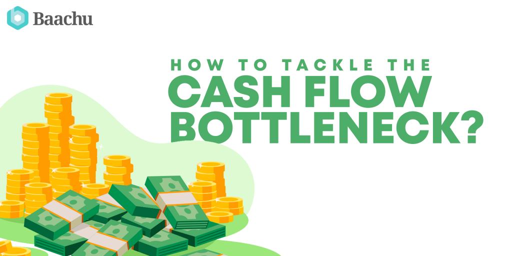 how to tackle the cash flow bottleneck?