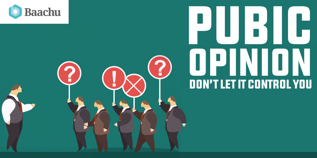 Public Opinion – Don't Let it Control