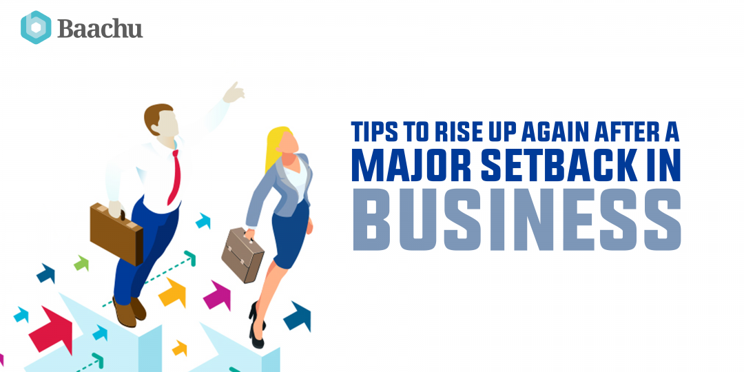 Tips to Rise Up Again after a Major Setback in Business