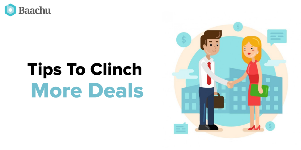 Tips To Clinch More Deals